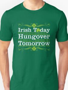Irish Today Hungover Tomorrow Unisex T-Shirt