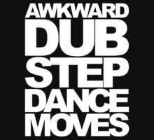 Awkward Dubstep Dance Moves (white) by DropBass