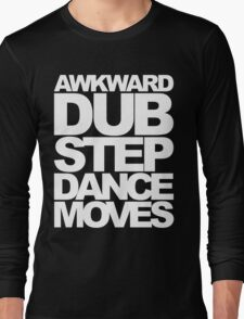 Awkward Dubstep Dance Moves (white) Long Sleeve T-Shirt