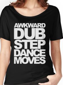 Awkward Dubstep Dance Moves (white) Women's Relaxed Fit T-Shirt