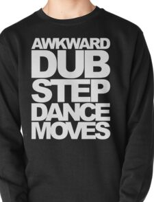 Awkward Dubstep Dance Moves (white) Pullover
