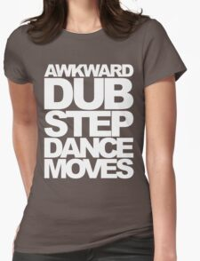 Awkward Dubstep Dance Moves (white) Womens Fitted T-Shirt