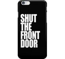 Shut The Front Door- White iPhone Case/Skin