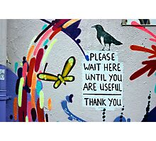 Please Wait Here until you are Useful Photographic Print