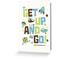 Get Up And Go Greeting Card