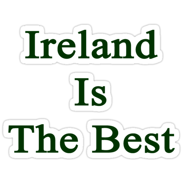 Ireland Is The Best by supernova23