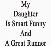 My Daughter Is Smart Funny And A Great Runner by supernova23