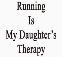 Running Is My Daughter's Therapy by supernova23