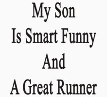 My Son Is Smart Funny And A Great Runner by supernova23