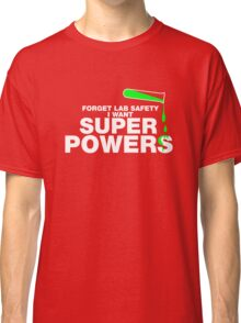 Forget Lab Safety, I Want Superpowers Classic T-Shirt