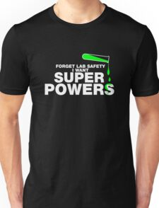 Forget Lab Safety, I Want Superpowers Unisex T-Shirt