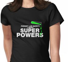 Forget Lab Safety, I Want Superpowers Womens Fitted T-Shirt