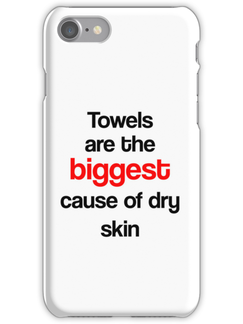 Towels are the biggest cause of dry skin by gemzi-ox