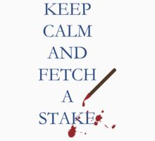 Keep Calm and Fetch A Stake by MsHannahRB