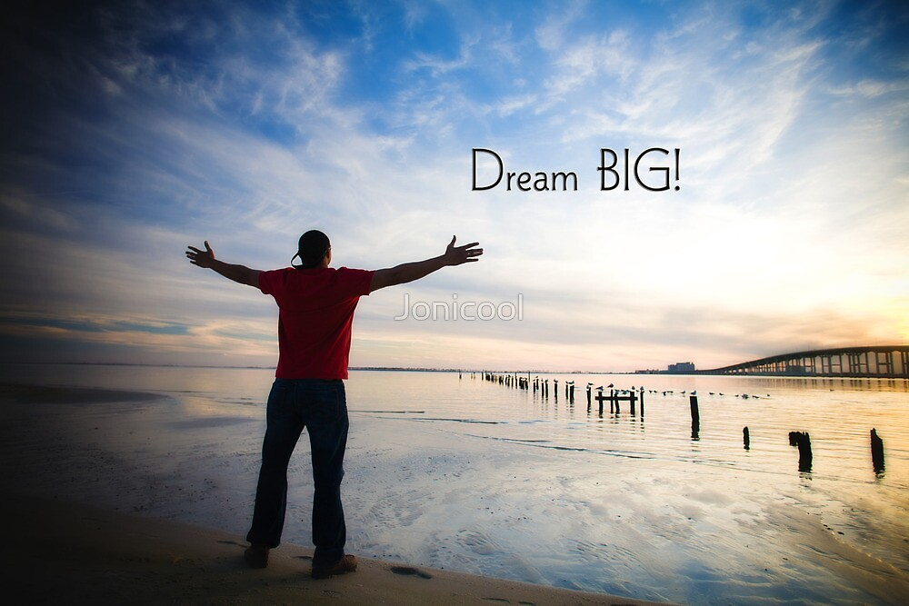 Dream BIG! by Jonicool