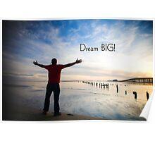 Dream BIG! Poster