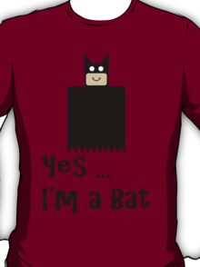 Yes ... I'm a Bat T-Shirt