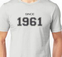 Since 1961  Unisex T-Shirt