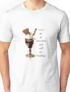 "Cover Me In Chocolate And Call Me ""Pudding"" Unisex T-Shirt"