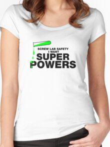"Screw ""Lab Safety"" I Want Superpowers T-shirt Women's Fitted Scoop T-Shirt"