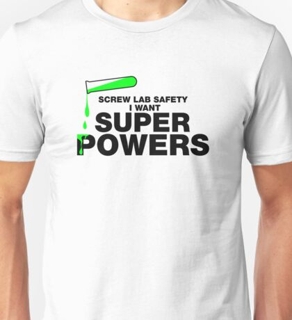 "Screw ""Lab Safety"" I Want Superpowers T-shirt Unisex T-Shirt"