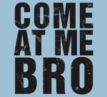Come At Me Bro - D2 Design [BLACK] by Styl0