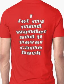 I Let My Mind Wander And It Never Came Back T-Shirt