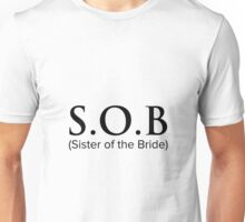 S.O.B. -Sister of the bride Unisex T-Shirt