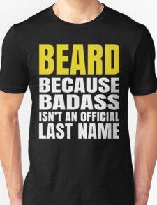 BEARD BECAUSE BADASS ISN'T AN OFFICIAL LAST NAME T-Shirt