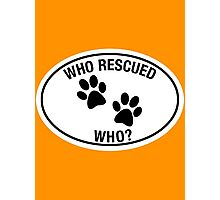 WHO RESCUED WHO? Photographic Print