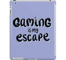 gaming is my escape iPad Case/Skin