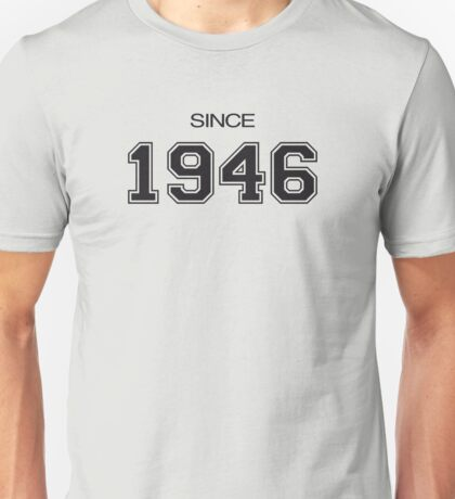 Since 1946 Unisex T-Shirt