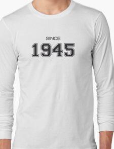 Since 1945 Long Sleeve T-Shirt