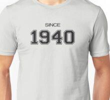 Since 1940  Unisex T-Shirt