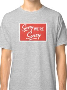 Sorry we are sorry Classic T-Shirt
