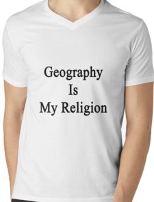 Geography Is My Religion Mens V-Neck T-Shirt
