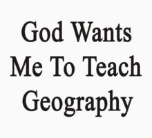 God Wants Me To Teach Geography by supernova23