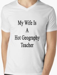 My Wife Is A Hot Geography Teacher Mens V-Neck T-Shirt