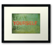 Leave Yourself Behind Framed Print