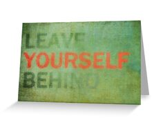 Leave Yourself Behind Greeting Card