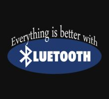Everything is Better with Bluetooth by ScottW93