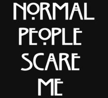 Normal People Scare Me by cisnenegro