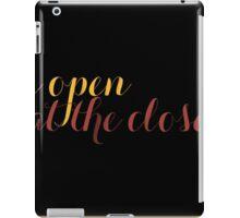 I open at the close... iPad Case/Skin