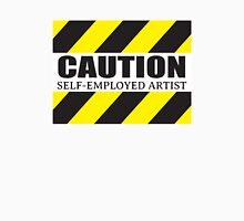 Caution: Self-Employed Artist Unisex T-Shirt