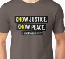 KNOW JUSTICE KNOW PEACE BLACKLIVESMATTER Unisex T-Shirt