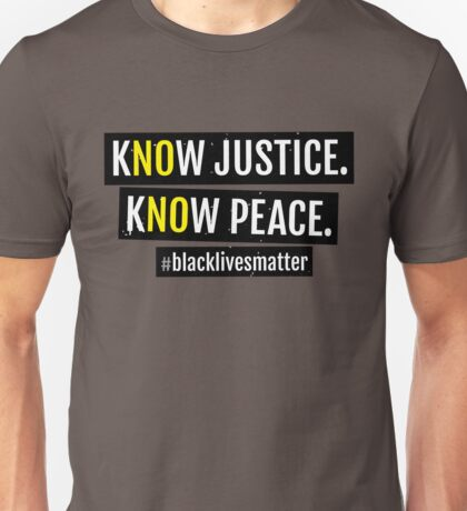 KNOW JUSTICE KNOW PEACE BLACKLIVESMATTER Unisex T-Shirt