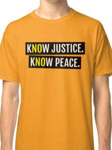 KNOW JUSTICE KNOW PEACE Classic T-Shirt