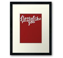Parks and Recreation: I love you and I like you Framed Print