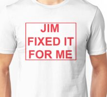 Jim Fixed It For Me! Unisex T-Shirt