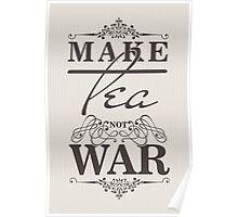 Make tea not war! Poster